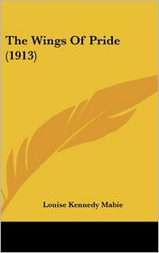 The Wings Of Pride (1913) - Louise Kennedy Mabie