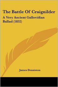 The Battle Of Craignilder - James Denniston (Editor)