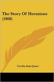 The Story Of Hermione (1868) - Cecilia Anne Jones