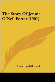 The Story Of Jennie O'Neil Potter (1901) - Anna Randall Diehl