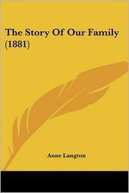 The Story Of Our Family (1881) - Anne Langton