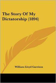 The Story Of My Dictatorship (1894) - William Lloyd Garrison