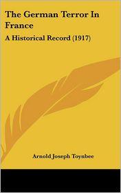 The German Terror In France - Arnold Joseph Toynbee