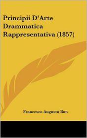 Principii D'Arte Drammatica Rappresentativa (1857) - Francesco Augusto Bon