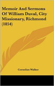 Memoir And Sermons Of William Duval, City Missionary, Richmond (1854) - Cornelius Walker