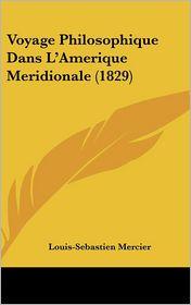 Voyage Philosophique Dans L'Amerique Meridionale (1829) - Louis-Sebastien Mercier
