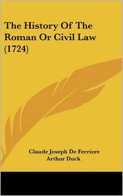 The History Of The Roman Or Civil Law (1724) - Claude Joseph De Ferriere