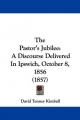 The Pastor's Jubilee: A Discourse Delivered in Ipswich, October 8, 1856 (1857)