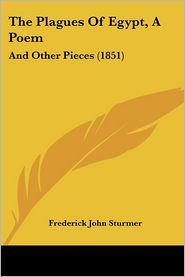 The Plagues Of Egypt, A Poem - Frederick John Sturmer