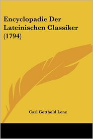 Encyclopadie Der Lateinischen Classiker (1794) - Carl Gotthold Lenz (Editor)