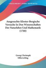 Ausgesuchte Kloster-Bergische Versuche in Den Wissenschaften Der Naturlehre Und Mathematik (1768) - Georg Christoph Silberschlag