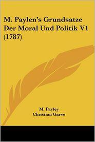 M. Paylen's Grundsatze Der Moral Und Politik V1 (1787) - M. Payley, Christian Garve