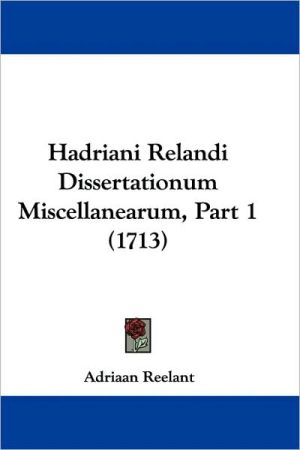 Hadriani Relandi Dissertationum Miscellanearum, Part 1 (1713) - Adriaan Reelant