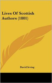Lives Of Scottish Authors (1801) - David Irving