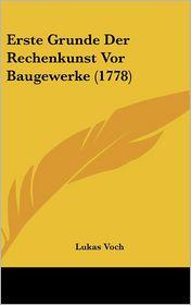 Erste Grunde Der Rechenkunst Vor Baugewerke (1778) - Lukas Voch