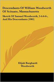 Descendants Of William Woodworth Of Scituate, Massachusetts - Elijah Burghardt Woodworth