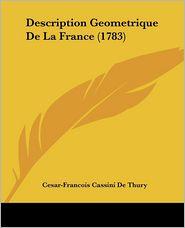 Description Geometrique De La France (1783) - Cesar-Francois Cassini De Thury