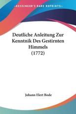 Deutliche Anleitung Zur Kenntnik Des Gestirnten Himmels (1772) - Johann Elert Bode