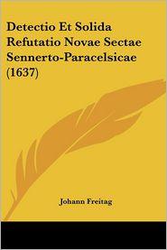 Detectio Et Solida Refutatio Novae Sectae Sennerto-Paracelsicae (1637) - Johann Freitag