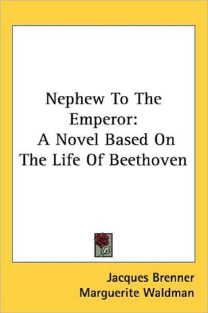 Nephew to the Emperor: A Novel Based on the Life of Beethoven - Jacques Brenner, Marguerite Waldman (Translator)