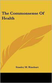 The Commonsense of Health - Stanley M. Rinehart