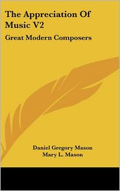The Appreciation of Music V2: Great Modern Composers - Daniel Gregory Mason, Mary L. Mason
