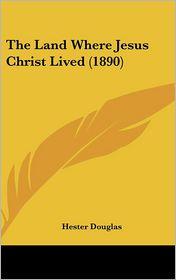The Land Where Jesus Christ Lived (1890)