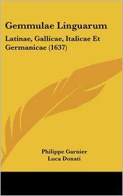 Gemmulae Linguarum: Latinae, Gallicae, Italicae Et Germanicae (1637) - Philippe Garnier, Luca Donati