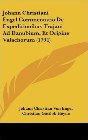 Johann Christiani Engel Commentatio de Expeditionibus Trajani Ad Danubium, Et Origine Valachorum (1794) - Johann Christian Von Engel