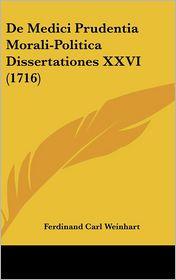 de Medici Prudentia Morali-Politica Dissertationes XXVI (1716) - Ferdinand Carl Weinhart