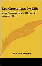 Les Chastelains de Lille: Leur Anciens Estat, Office Et Famille (1611) - Floris Vander Haer