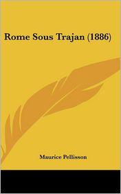 Rome Sous Trajan (1886) - Maurice Pellisson