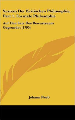 System Der Kritischen Philosophie, Part 1, Formale Philosophie: Auf Den Satz Des Bewustseyns Gegrundet (1795) - Johann Neeb