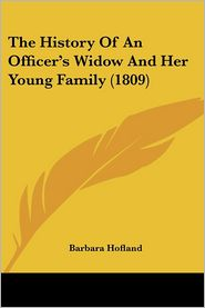The History Of An Officer's Widow And Her Young Family (1809) - Barbara Hofland