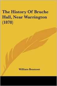 The History Of Bruche Hall, Near Warrington (1878) - William Beamont