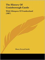 The History Of Conisborough Castle - Henry Ecroyd Smith