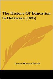 The History Of Education In Delaware (1893) - Lyman Pierson Powell
