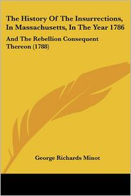 The History Of The Insurrections, In Massachusetts, In The Year 1786 - George Richards Minot