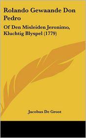Rolando Gewaande Don Pedro: Of Den Misleiden Jeronimo, Kluchtig Blyspel (1779) - Jacobus De Groot