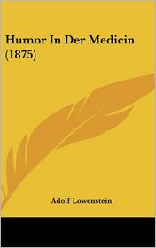 Humor in Der Medicin (1875) - Adolf Lowenstein
