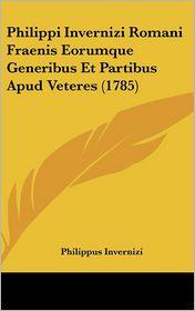 Philippi Invernizi Romani Fraenis Eorumque Generibus Et Partibus Apud Veteres (1785) - Philippus Invernizi