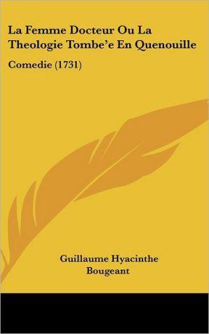 La Femme Docteur Ou La Theologie Tombe'e En Quenouille: Comedie (1731)