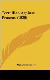 Tertullian Against Praxeas (1920) - Alexander Souter