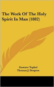 The Work of the Holy Spirit in Man (1882) - Gustave Tophel, Thomas J. Despres (Translator)