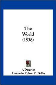 The World (1838) - Deserter A. Deserter, Alexander Robert C. Dallas