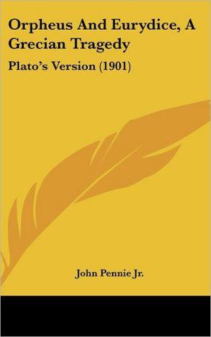 Orpheus and Eurydice, a Grecian Tragedy: Plato's Version (1901)