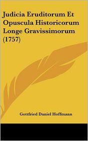 Judicia Eruditorum Et Opuscula Historicorum Longe Gravissimorum (1757) - Gottfried Daniel Hoffmann