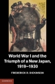 World War I and the Triumph of a New Japan, 1919-1930 - Frederick R. Dickinson
