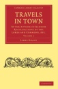 Travels in Town 2 Volume Paperback Set: Travels in Town: By the Author of Random Recollections of the Lords and Commons, etc.: Volume 2 (Cambridge Library Collection - Printing and Publishing History) - James Grant