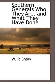 Southern Generals Who They Are, And What They Have Done - W. P. Snow